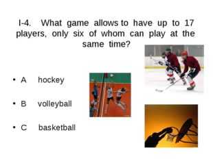 I-4. What game allows to have up to 17 players, only six of whom can play at