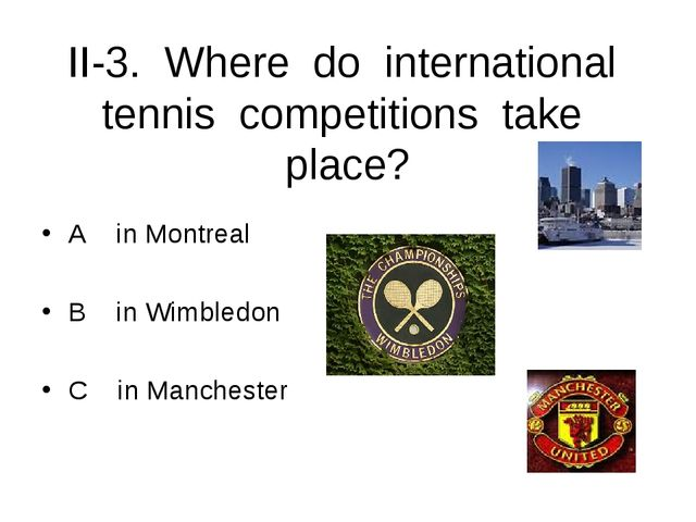 II-3. Where do international tennis competitions take place? A in Montreal B...