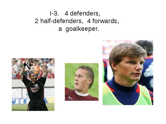 I-3. 4 defenders, 2 half-defenders, 4 forwards, a goalkeeper.