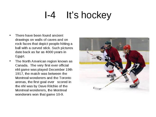 I-4 It's hockey There have been found ancient drawings on walls of caves and...