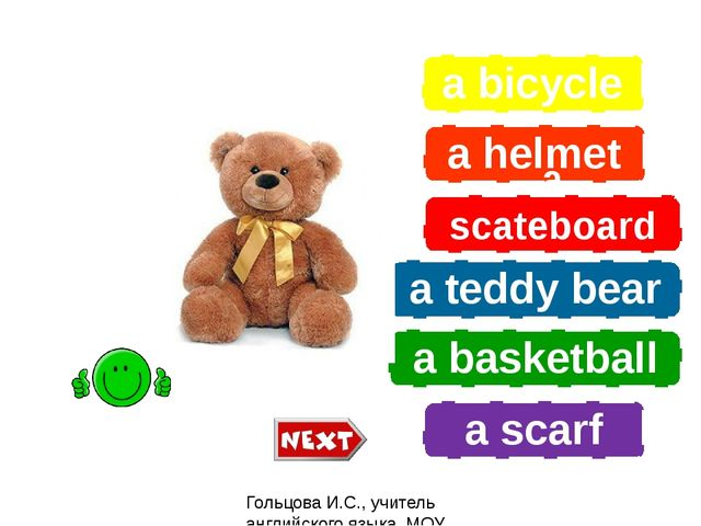 a bicycle a helmet a scateboard a teddy bear a basketball a scarf What is it?...