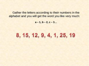 Gather the letters according to their numbers in the alphabet and you will ge