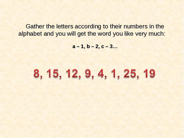 Gather the letters according to their numbers in the alphabet and you will ge...