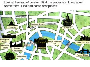Look at the map of London. Find the places you know about. Name them. Find an