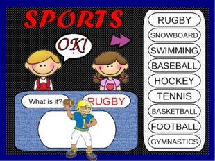 What is it? RUGBY ? RUGBY SNOWBOARD SWIMMING BASEBALL HOCKEY TENNIS BASKETBAL