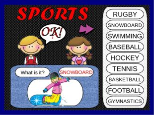 What is it? SNOWBOARD ? RUGBY SNOWBOARD SWIMMING BASEBALL HOCKEY TENNIS BASKE