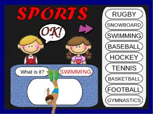 SHI What is it? SWIMMING ? RUGBY SNOWBOARD SWIMMING BASEBALL HOCKEY TENNIS BA