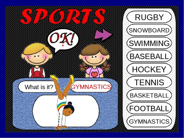 What is it? GYMNASTICS ? RUGBY SNOWBOARD SWIMMING BASEBALL HOCKEY TENNIS BASK...