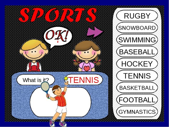 What is it? TENNIS ? RUGBY SNOWBOARD SWIMMING BASEBALL HOCKEY TENNIS BASKETBA...