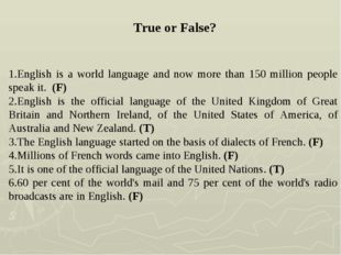 True or False? English is a world language and now more than 150 million peo