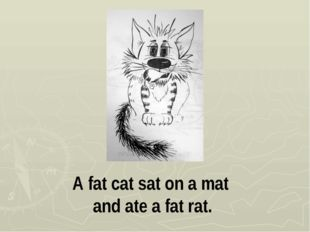 A fat cat sat on a mat and ate a fat rat.