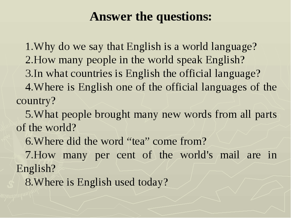 Answer the questions: Why do we say that English is a world language? How man...