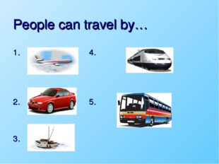People can travel by… 1. 4. 2. 5. 3.