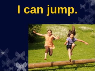 I can jump.