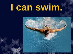 I can swim.