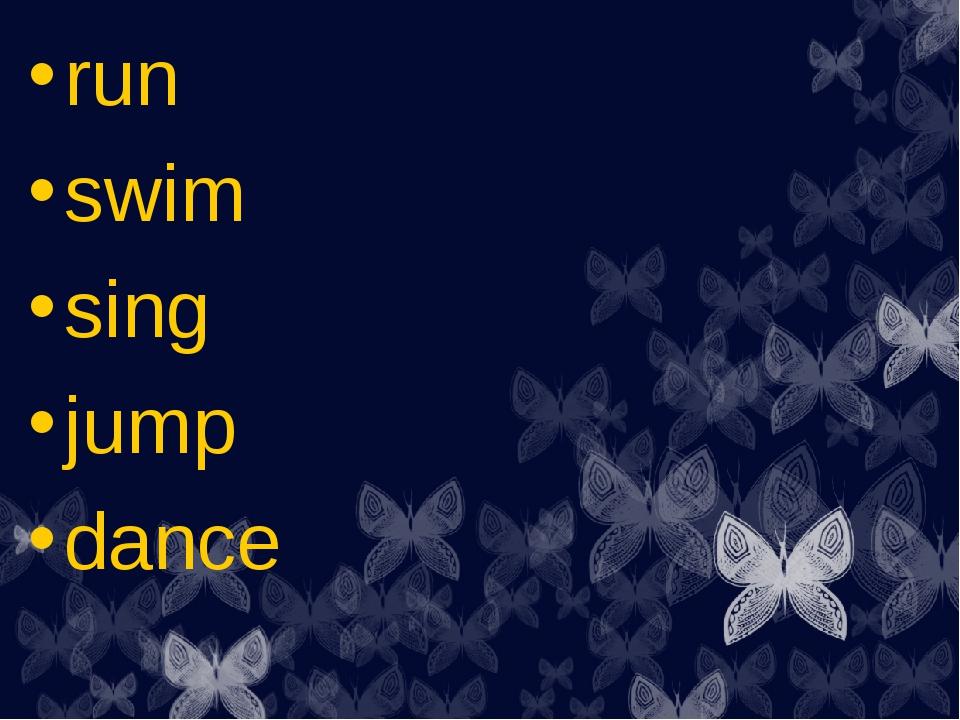run swim sing jump dance
