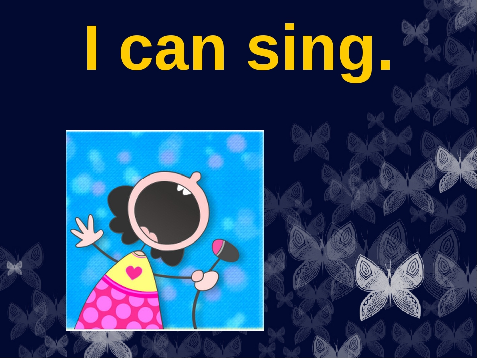 I can sing.