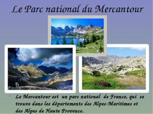 Le Parc national du Mercantour Le Mercantour est un parc national de France,