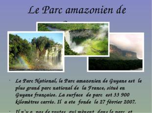 Le Parc amazonien de Guyane Le Parc National, le Parc amazonien de Guyane est