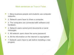 Mark sentences as True or False. 1. Many business people and students use co