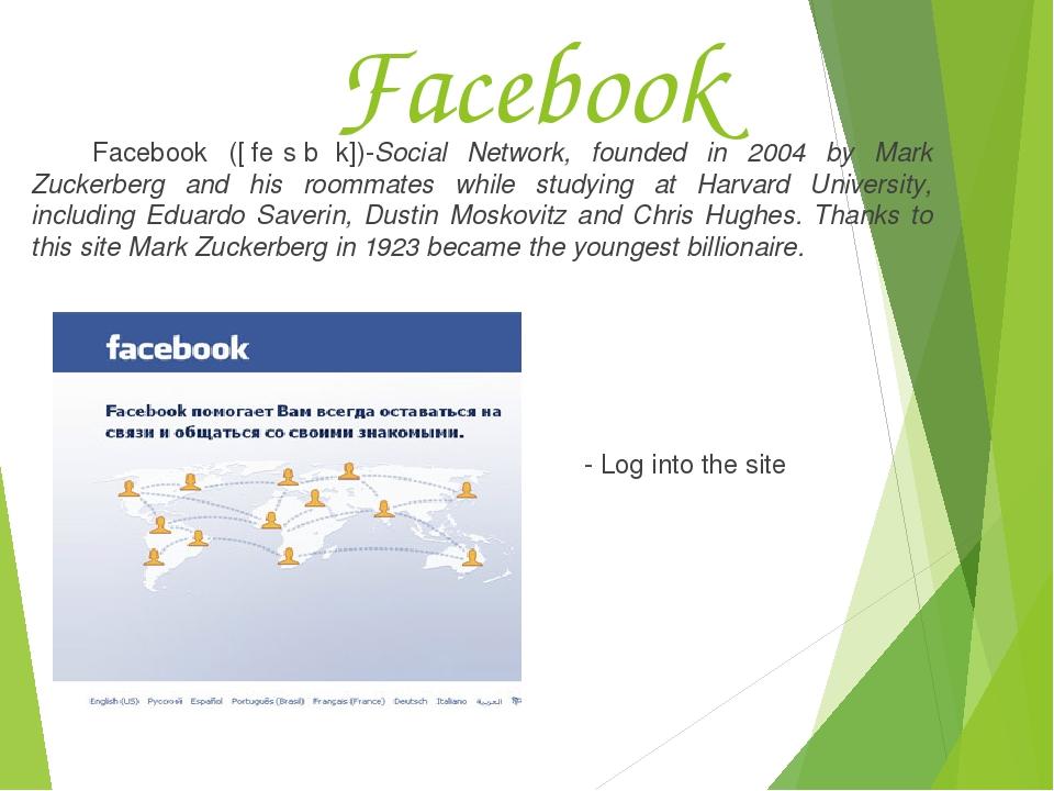 Facebook Facebook ([ˈfeɪsˌbʊk])-Social Network, founded in 2004 by Mark Zucke...