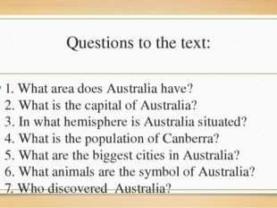 Questions to the text: 1. What area does Australia have? 2. What is the capit