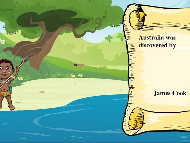 Australia was discovered by________ James Cook