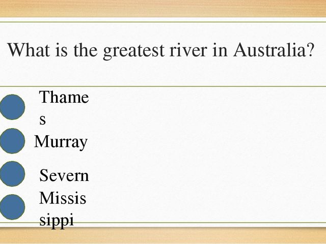 What is the greatest river in Australia? Thames Murray Severn Mississippi