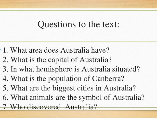 Questions to the text: 1. What area does Australia have? 2. What is the capit...