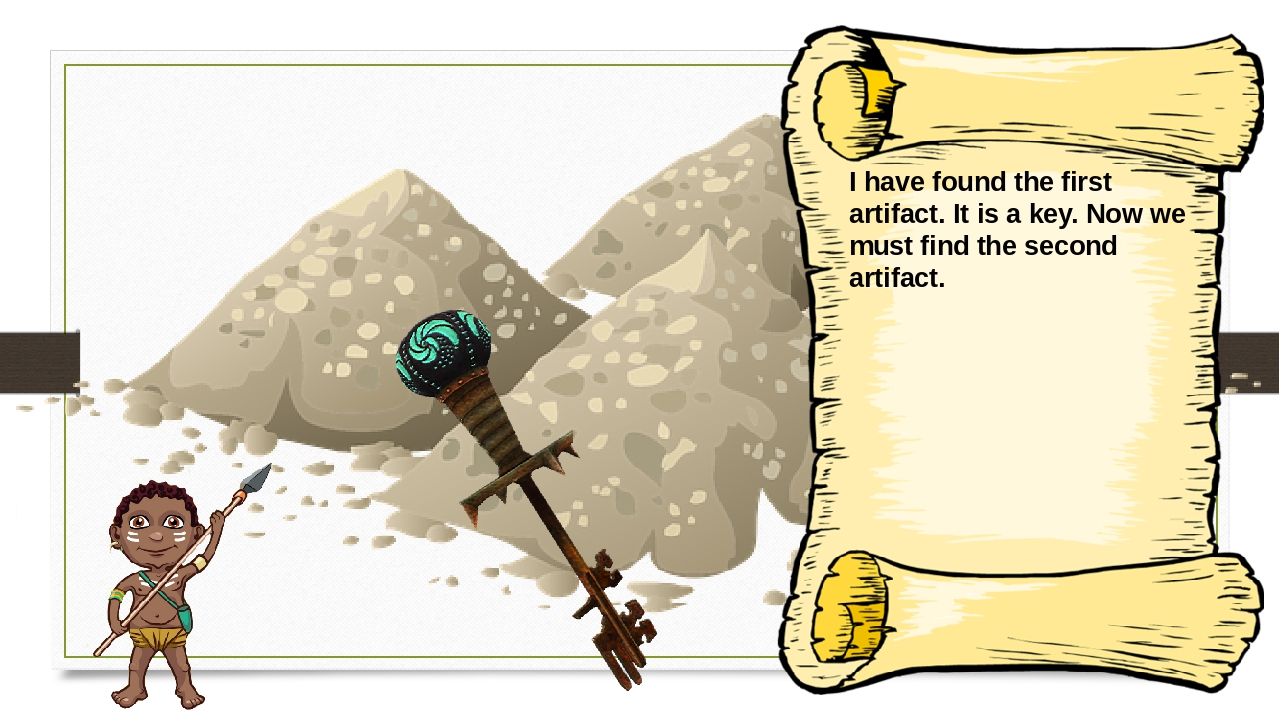 I have found the first artifact. It is a key. Now we must find the second art...