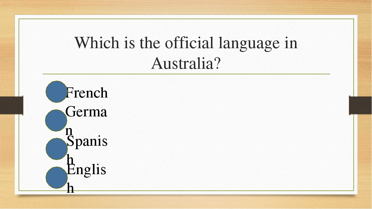 Which is the official language in Australia? French German Spanish English