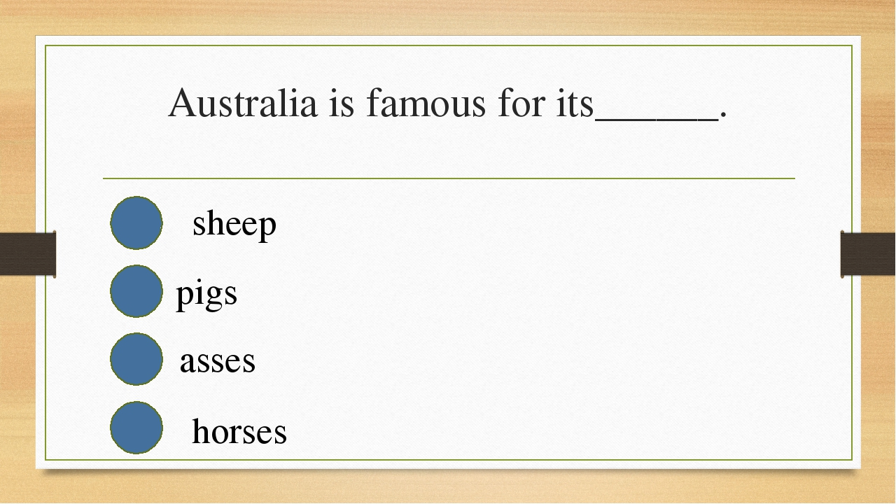Australia is famous for its______. sheep pigs asses horses