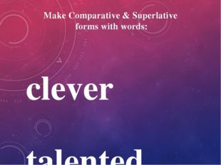 Make Comparative & Superlative forms with words: clever talented little rich