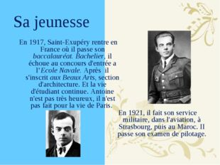 Sa jeunesse En 1917, Saint-Exupéry rentre en France où il passe son baccalaur