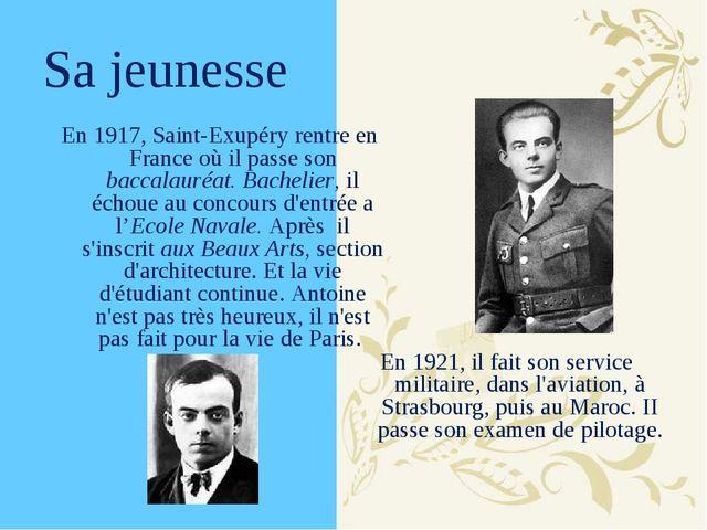 Sa jeunesse En 1917, Saint-Exupéry rentre en France où il passe son baccalaur...