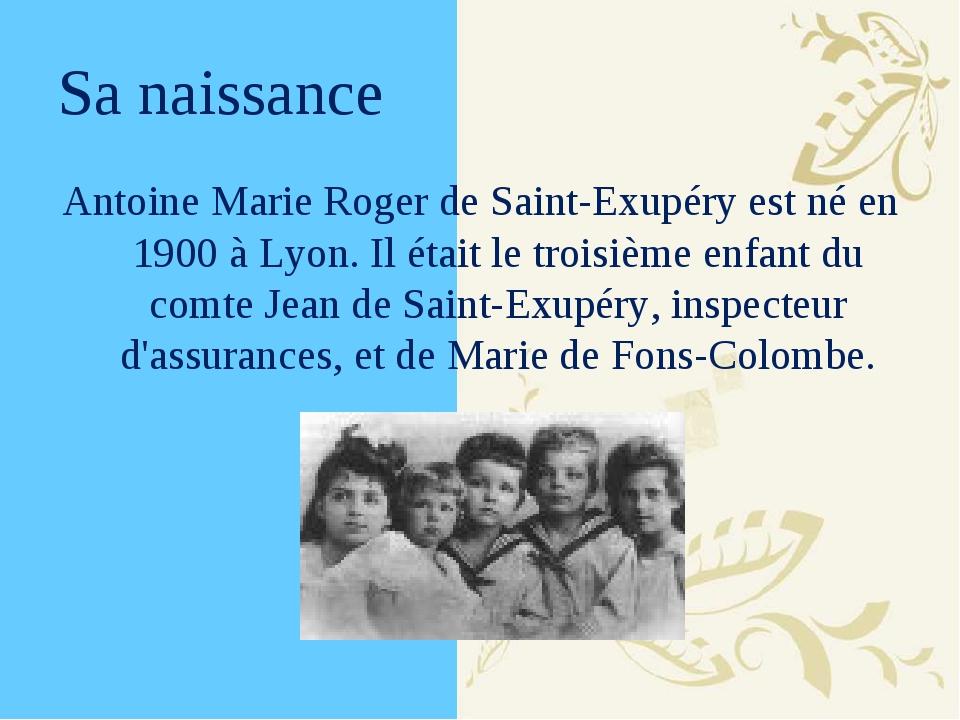 Sa naissance Antoine Marie Roger de Saint-Exupéry est né en 1900 à Lyon. Il é...