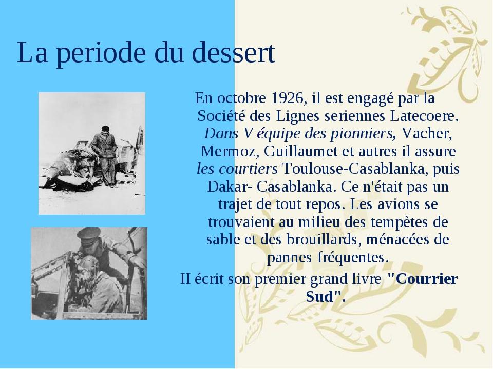 La periode du dessert En octobre 1926, il est engagé par la Société des Ligne...