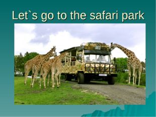 Let`s go to the safari park