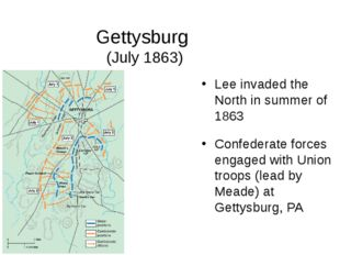 Gettysburg (July 1863) Lee invaded the North in summer of 1863 Confederate fo