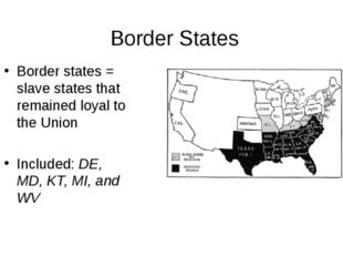 Border States Border states = slave states that remained loyal to the Union I
