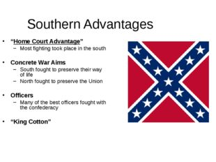 """Southern Advantages """"Home Court Advantage"""" Most fighting took place in the so"""