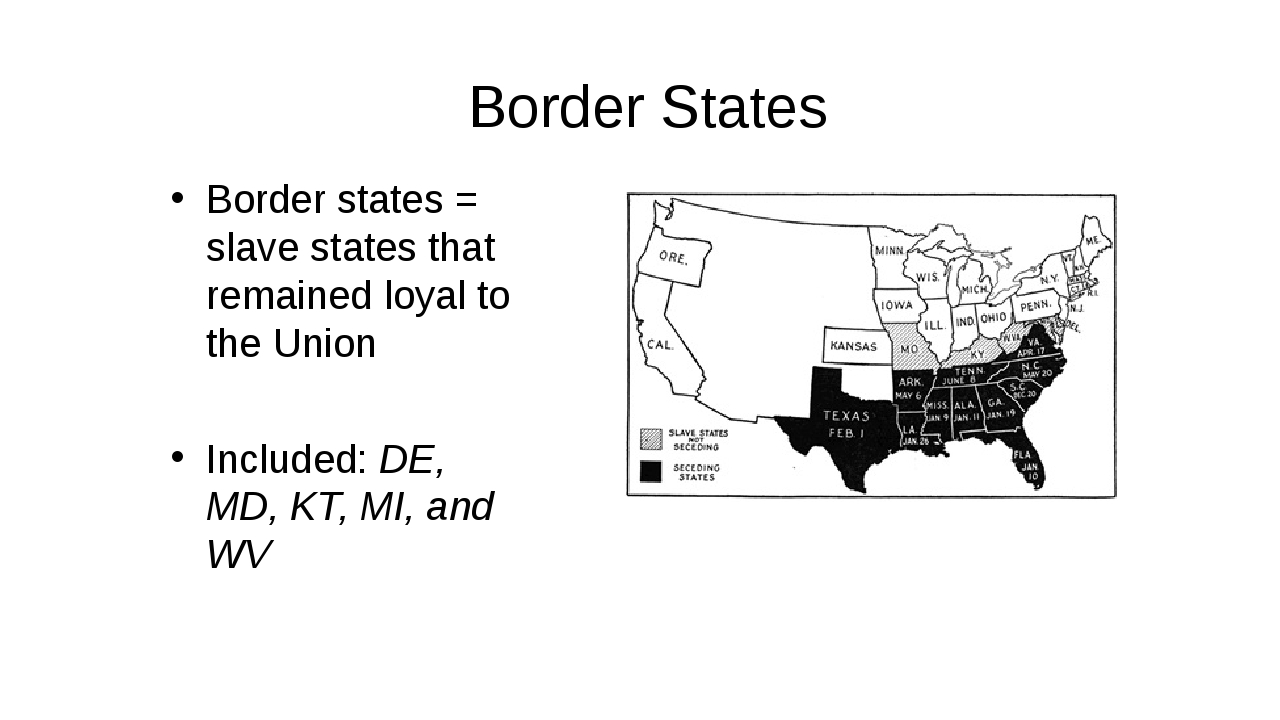 Border States Border states = slave states that remained loyal to the Union I...