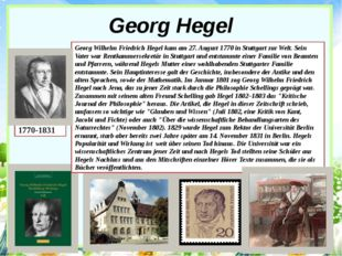 Georg Hegel 1770-1831 Georg Wilhelm Friedrich Hegel kam am 27. August 1770 in