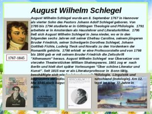 August Wilhelm Schlegel August Wilhelm Schlegel wurde am 8. September 1767 in
