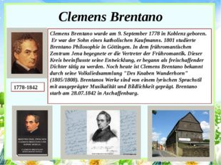 Clemens Brentano 1778-1842 Clemens Brentano wurde am 9. September 1778 in Kob