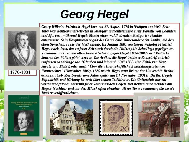 Georg Hegel 1770-1831 Georg Wilhelm Friedrich Hegel kam am 27. August 1770 in...