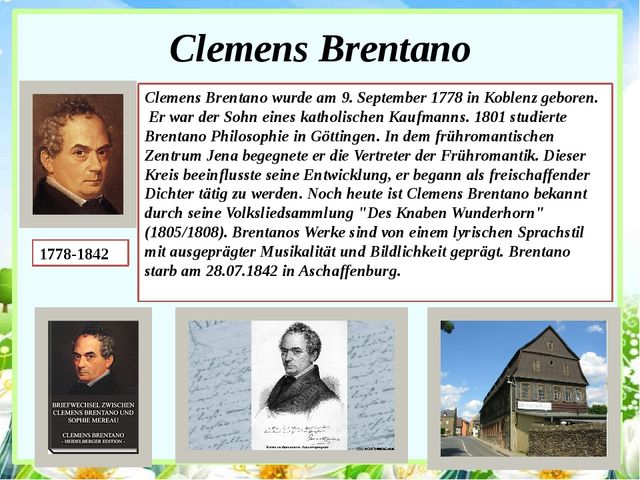 Clemens Brentano 1778-1842 Clemens Brentano wurde am 9. September 1778 in Kob...