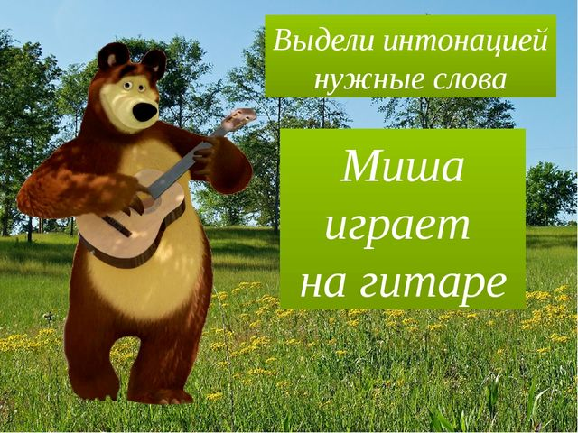 Выдели интонацией нужные слова Миша играет на гитаре Миша играет на гитаре Ми...