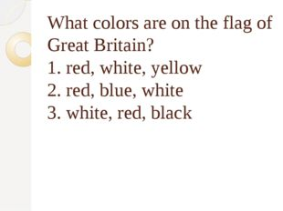 What colors are on the flag of Great Britain? 1. red, white, yellow 2. red, b