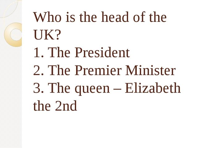Who is the head of the UK? 1. The President 2. The Premier Minister 3. The qu...